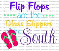 Flip Flops Are The Glass Slippers Of The South Design